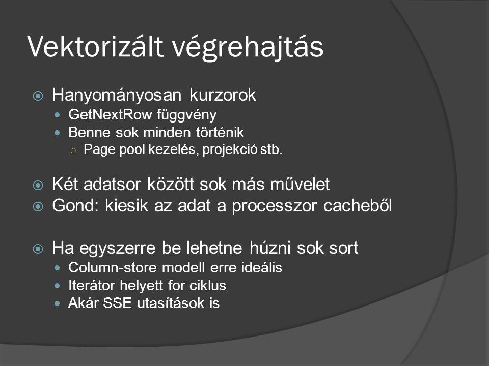 Vektorizált végrehajtás  Hanyományosan kurzorok GetNextRow függvény Benne sok minden történik ○ Page pool kezelés, projekció stb.  Két adatsor közöt