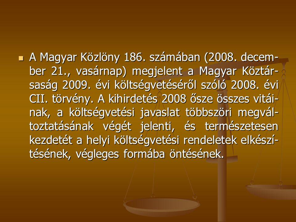 A Magyar Közlöny 186. számában (2008. decem- ber 21., vasárnap) megjelent a Magyar Köztár- saság 2009. évi költségvetéséről szóló 2008. évi CII. törvé