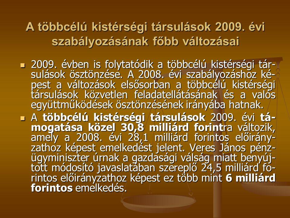 A többcélú kistérségi társulások 2009. évi szabályozásának főbb változásai 2009. évben is folytatódik a többcélú kistérségi tár- sulások ösztönzése. A