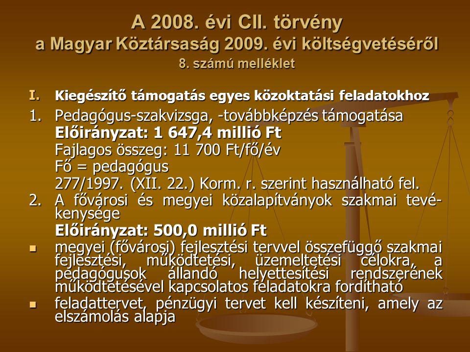 A 2008. évi CII. törvény a Magyar Köztársaság 2009. évi költségvetéséről 8. számú melléklet I. Kiegészítő támogatás egyes közoktatási feladatokhoz 1.P