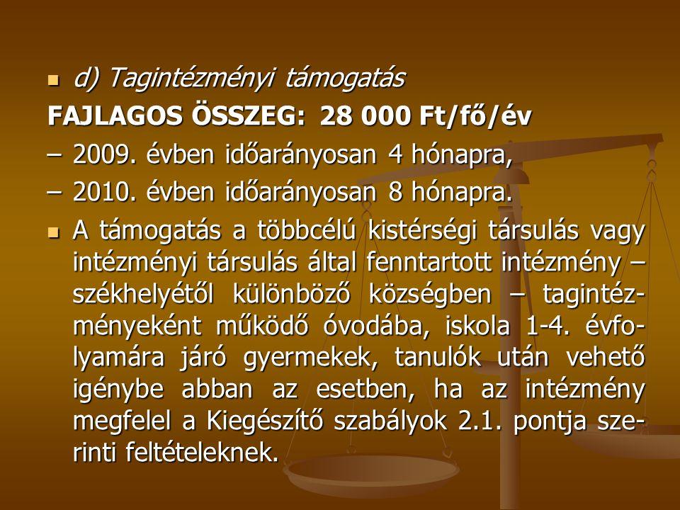 d) Tagintézményi támogatás d) Tagintézményi támogatás FAJLAGOS ÖSSZEG: 28 000 Ft/fő/év – 2009. évben időarányosan 4 hónapra, – 2010. évben időarányosa