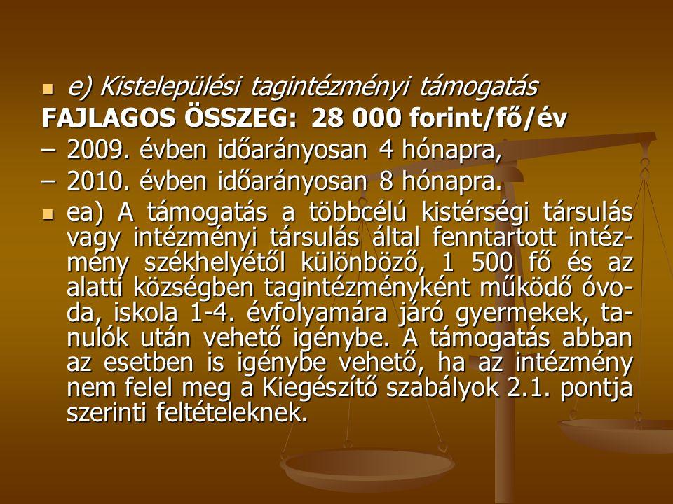 e) Kistelepülési tagintézményi támogatás e) Kistelepülési tagintézményi támogatás FAJLAGOS ÖSSZEG: 28 000 forint/fő/év – 2009. évben időarányosan 4 hó