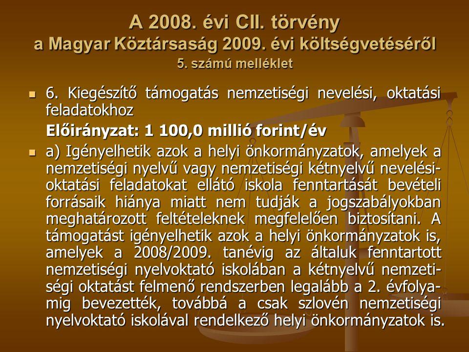 A 2008. évi CII. törvény a Magyar Köztársaság 2009. évi költségvetéséről 5. számú melléklet 6. Kiegészítő támogatás nemzetiségi nevelési, oktatási fel
