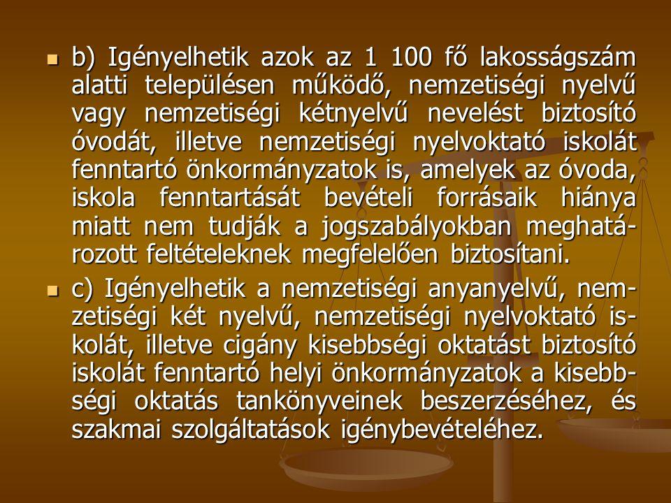 b) Igényelhetik azok az 1 100 fő lakosságszám alatti településen működő, nemzetiségi nyelvű vagy nemzetiségi kétnyelvű nevelést biztosító óvodát, ille