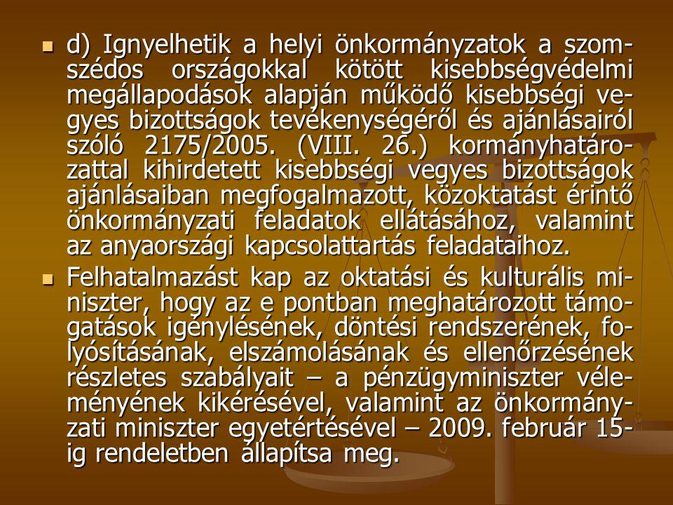 d) Ignyelhetik a helyi önkormányzatok a szom- szédos országokkal kötött kisebbségvédelmi megállapodások alapján működő kisebbségi ve- gyes bizottságok