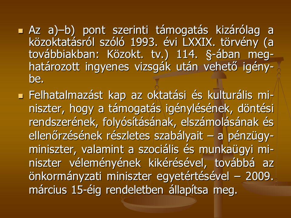 Az a)–b) pont szerinti támogatás kizárólag a közoktatásról szóló 1993. évi LXXIX. törvény (a továbbiakban: Közokt. tv.) 114. §-ában meg- határozott in