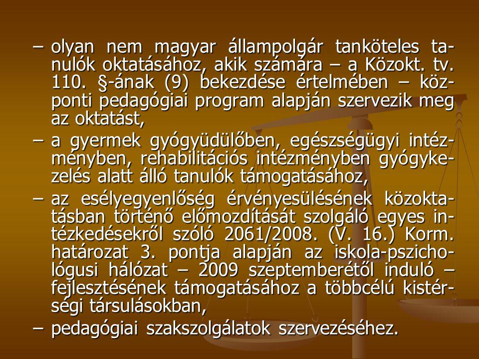 –olyan nem magyar állampolgár tanköteles ta- nulók oktatásához, akik számára – a Közokt. tv. 110. §-ának (9) bekezdése értelmében – köz- ponti pedagóg