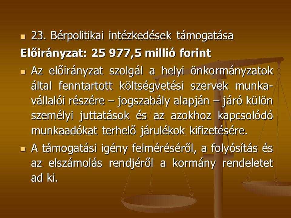 23. Bérpolitikai intézkedések támogatása 23. Bérpolitikai intézkedések támogatása Előirányzat: 25 977,5 millió forint Az előirányzat szolgál a helyi ö
