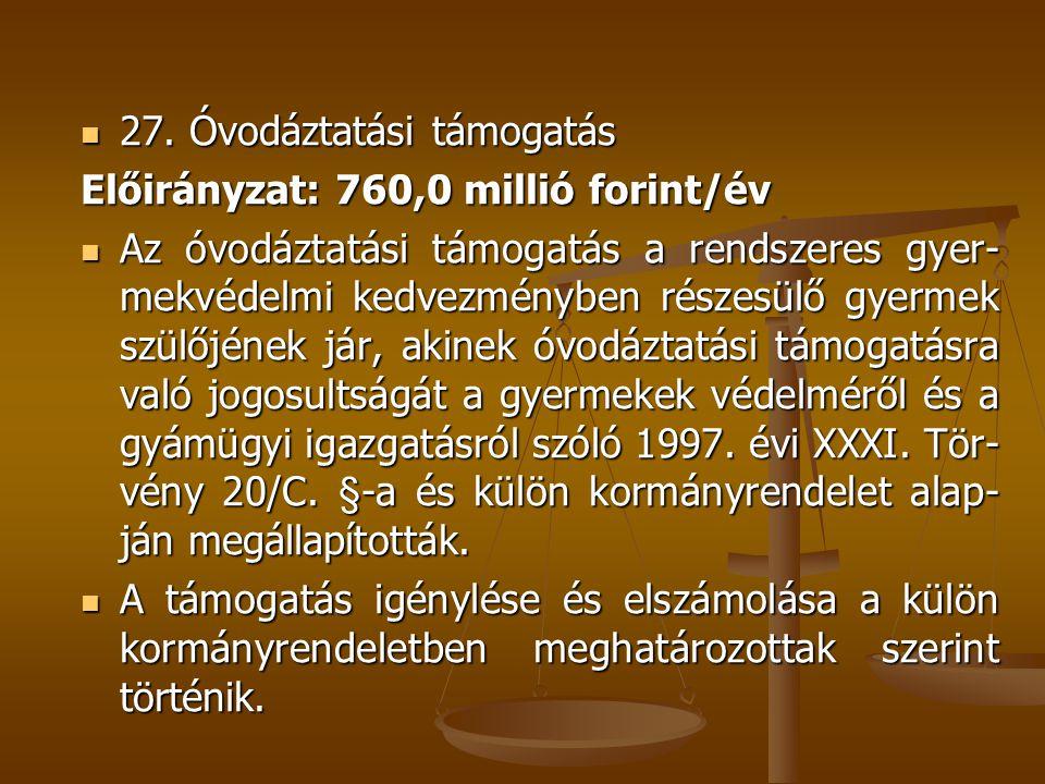 27. Óvodáztatási támogatás 27. Óvodáztatási támogatás Előirányzat: 760,0 millió forint/év Az óvodáztatási támogatás a rendszeres gyer- mekvédelmi kedv