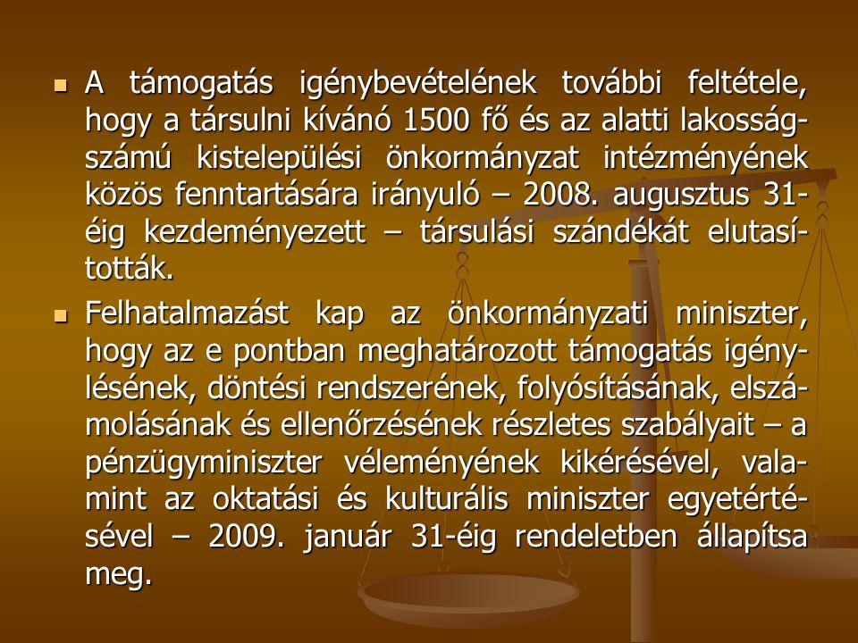A támogatás igénybevételének további feltétele, hogy a társulni kívánó 1500 fő és az alatti lakosság- számú kistelepülési önkormányzat intézményének k
