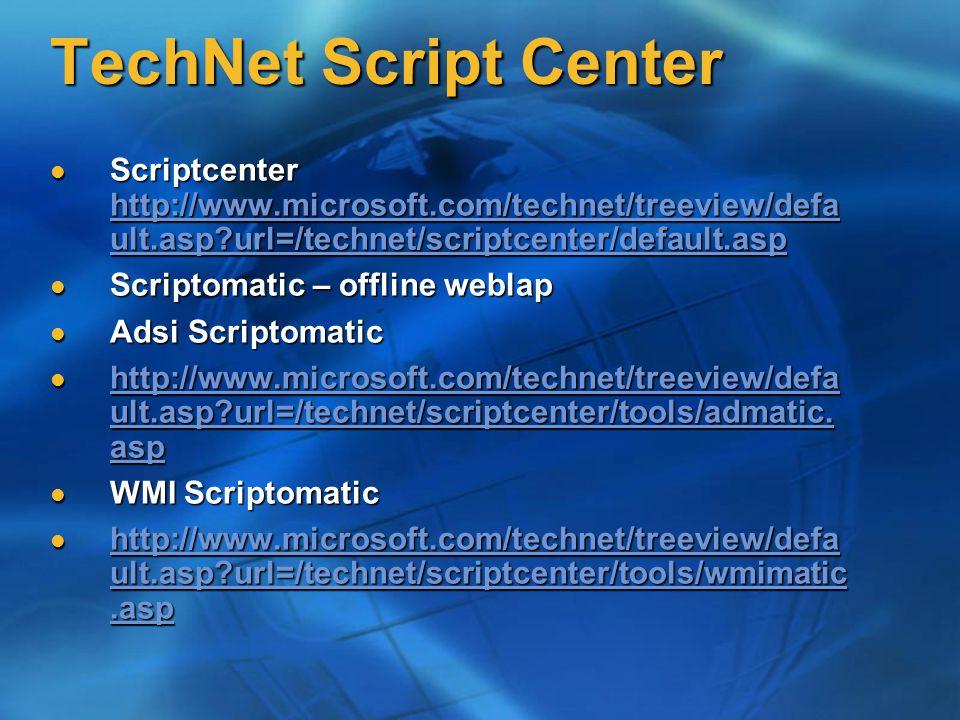 TechNet Script Center Scriptcenter http://www.microsoft.com/technet/treeview/defa ult.asp url=/technet/scriptcenter/default.asp Scriptcenter http://www.microsoft.com/technet/treeview/defa ult.asp url=/technet/scriptcenter/default.asp http://www.microsoft.com/technet/treeview/defa ult.asp url=/technet/scriptcenter/default.asp http://www.microsoft.com/technet/treeview/defa ult.asp url=/technet/scriptcenter/default.asp Scriptomatic – offline weblap Scriptomatic – offline weblap Adsi Scriptomatic Adsi Scriptomatic http://www.microsoft.com/technet/treeview/defa ult.asp url=/technet/scriptcenter/tools/admatic.