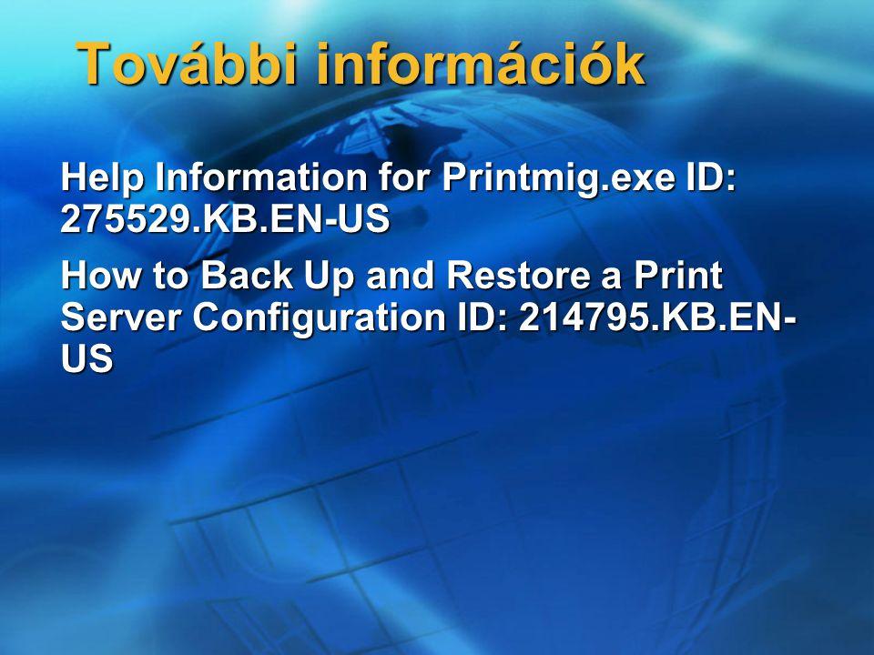 További információk Help Information for Printmig.exe ID: 275529.KB.EN-US How to Back Up and Restore a Print Server Configuration ID: 214795.KB.EN- US