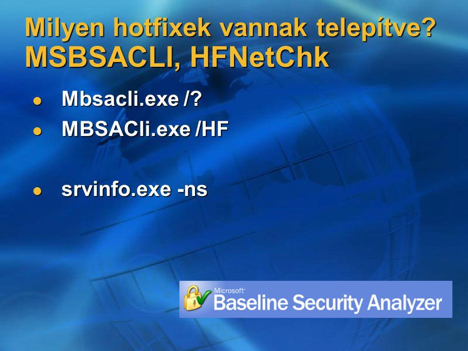 Milyen hotfixek vannak telepítve. MSBSACLI, HFNetChk Mbsacli.exe /.