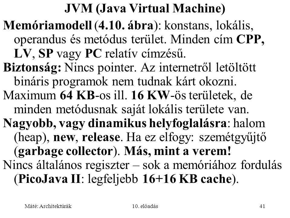 Máté: Architektúrák10. előadás41 JVM (Java Virtual Machine) Memóriamodell (4.10.