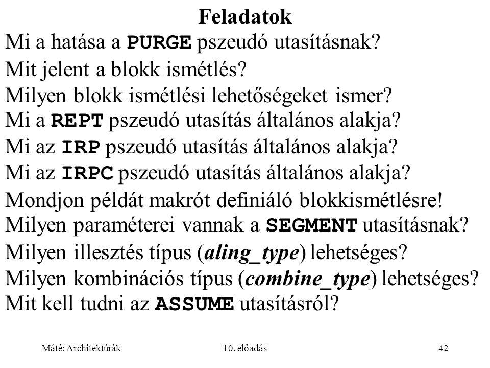 Máté: Architektúrák10. előadás42 Feladatok Mi a hatása a PURGE pszeudó utasításnak.