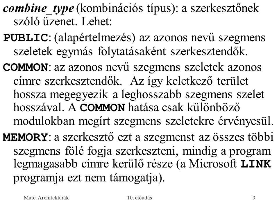 Máté: Architektúrák10. előadás9 combine_type (kombinációs típus): a szerkesztőnek szóló üzenet.
