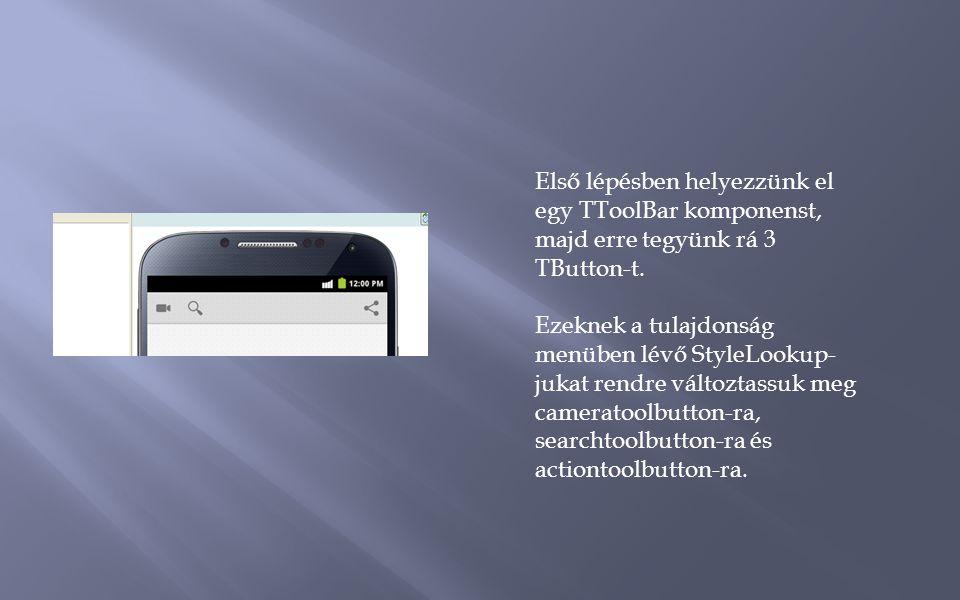 Első lépésben helyezzünk el egy TToolBar komponenst, majd erre tegyünk rá 3 TButton-t.