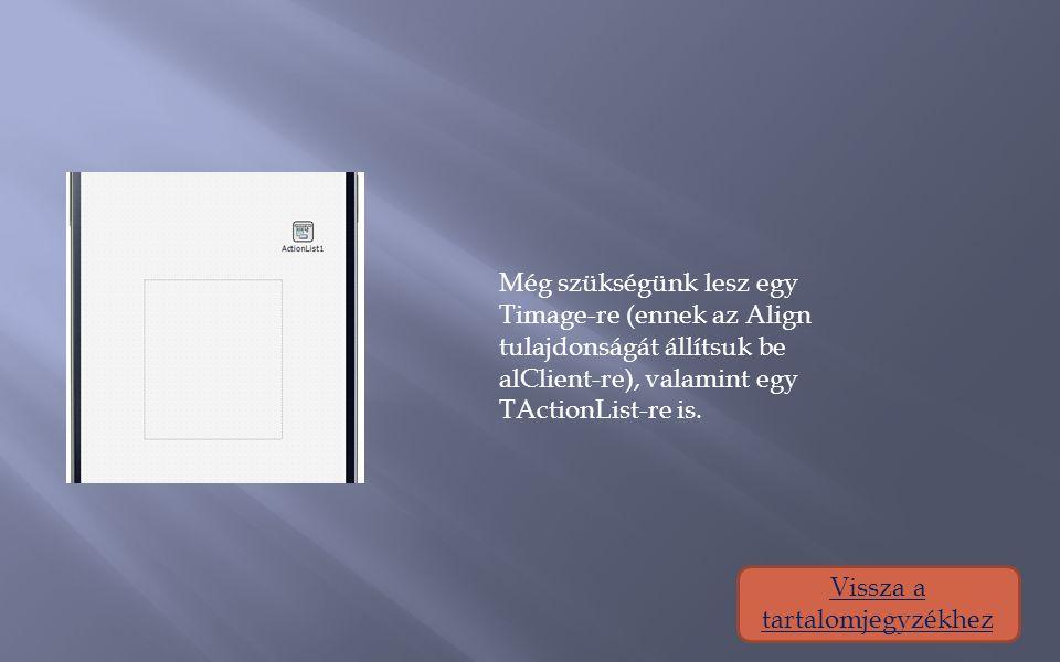 Még szükségünk lesz egy Timage-re (ennek az Align tulajdonságát állítsuk be alClient-re), valamint egy TActionList-re is.