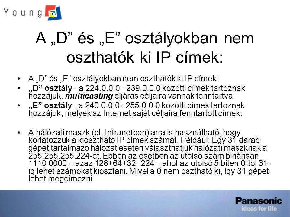 """A """"D és """"E osztályokban nem oszthatók ki IP címek: """"D osztály - a 224.0.0.0 - 239.0.0.0 közötti címek tartoznak hozzájuk, multicasting eljárás céljaira vannak fenntartva."""