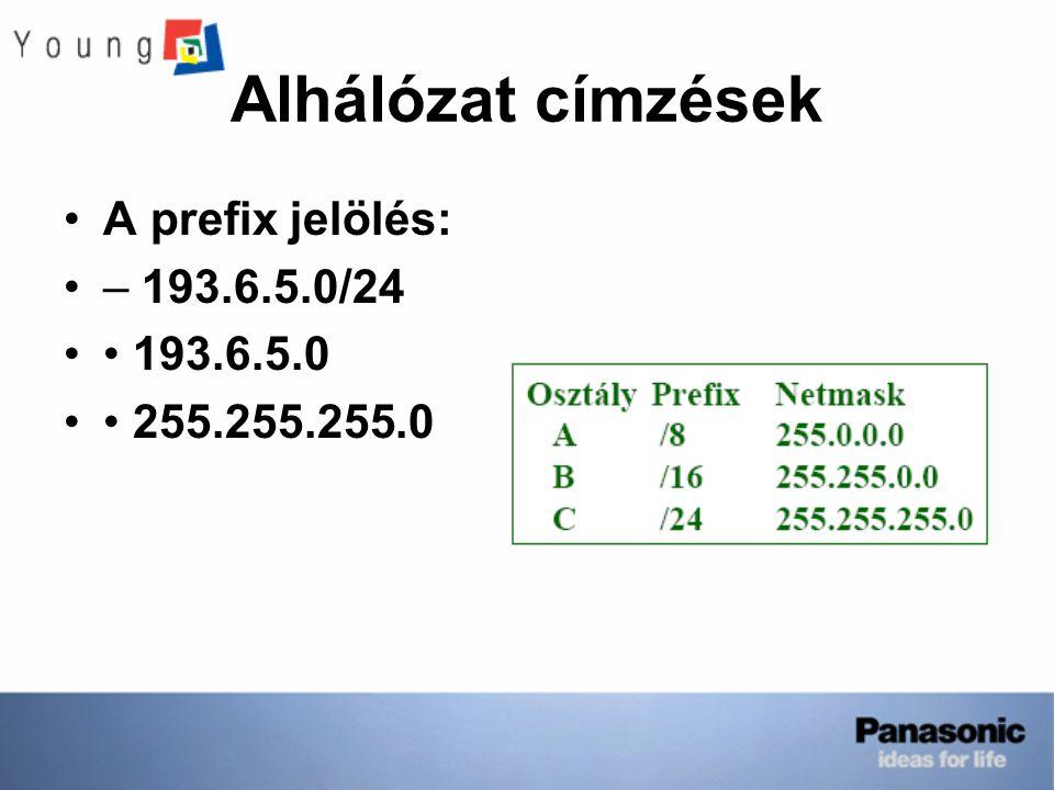 Alhálózat címzések A prefix jelölés: – 193.6.5.0/24 193.6.5.0 255.255.255.0