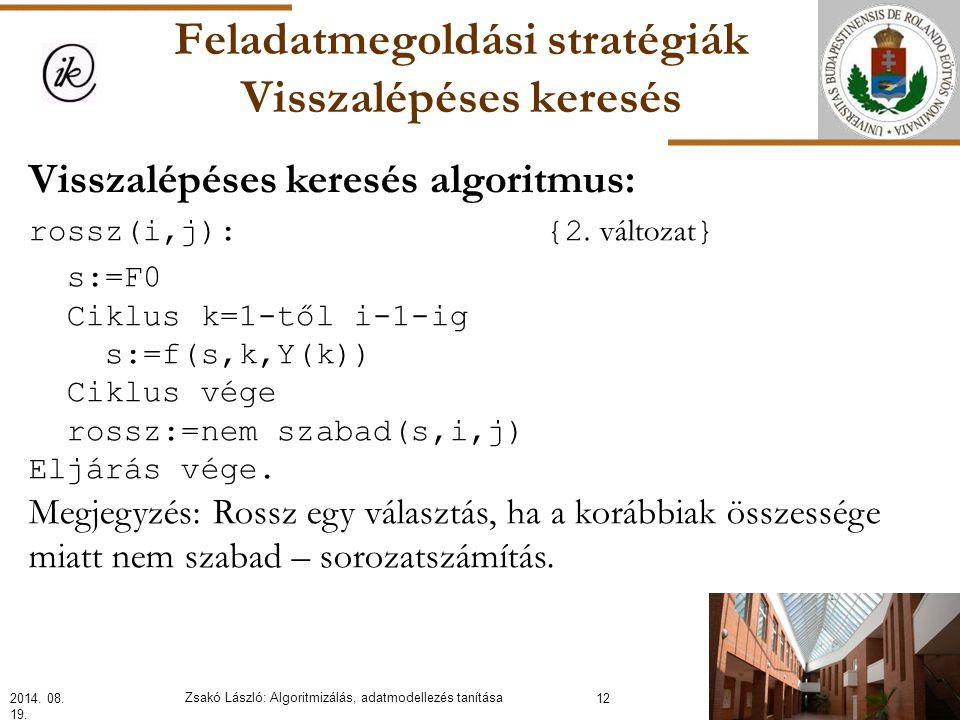 Feladatmegoldási stratégiák Visszalépéses keresés Visszalépéses keresés algoritmus: rossz(i,j): {2.