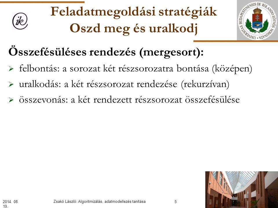 Feladatmegoldási stratégiák Oszd meg és uralkodj Összefésüléses rendezés (mergesort):  felbontás: a sorozat két részsorozatra bontása (középen)  uralkodás: a két részsorozat rendezése (rekurzívan)  összevonás: a két rendezett részsorozat összefésülése 2014.
