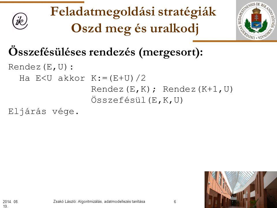Feladatmegoldási stratégiák Oszd meg és uralkodj Összefésüléses rendezés (mergesort): Rendez(E,U): Ha E<U akkor K:=(E+U)/2 Rendez(E,K); Rendez(K+1,U) Összefésül(E,K,U) Eljárás vége.