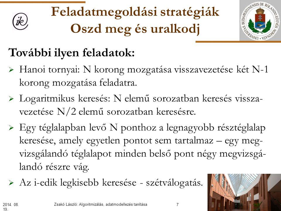 Feladatmegoldási stratégiák Oszd meg és uralkodj További ilyen feladatok:  Hanoi tornyai: N korong mozgatása visszavezetése két N-1 korong mozgatása feladatra.