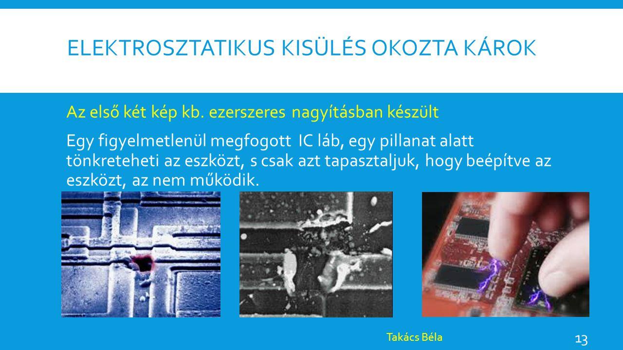 ELEKTROSZTATIKUS KISÜLÉS OKOZTA KÁROK Az első két kép kb. ezerszeres nagyításban készült Egy figyelmetlenül megfogott IC láb, egy pillanat alatt tönkr