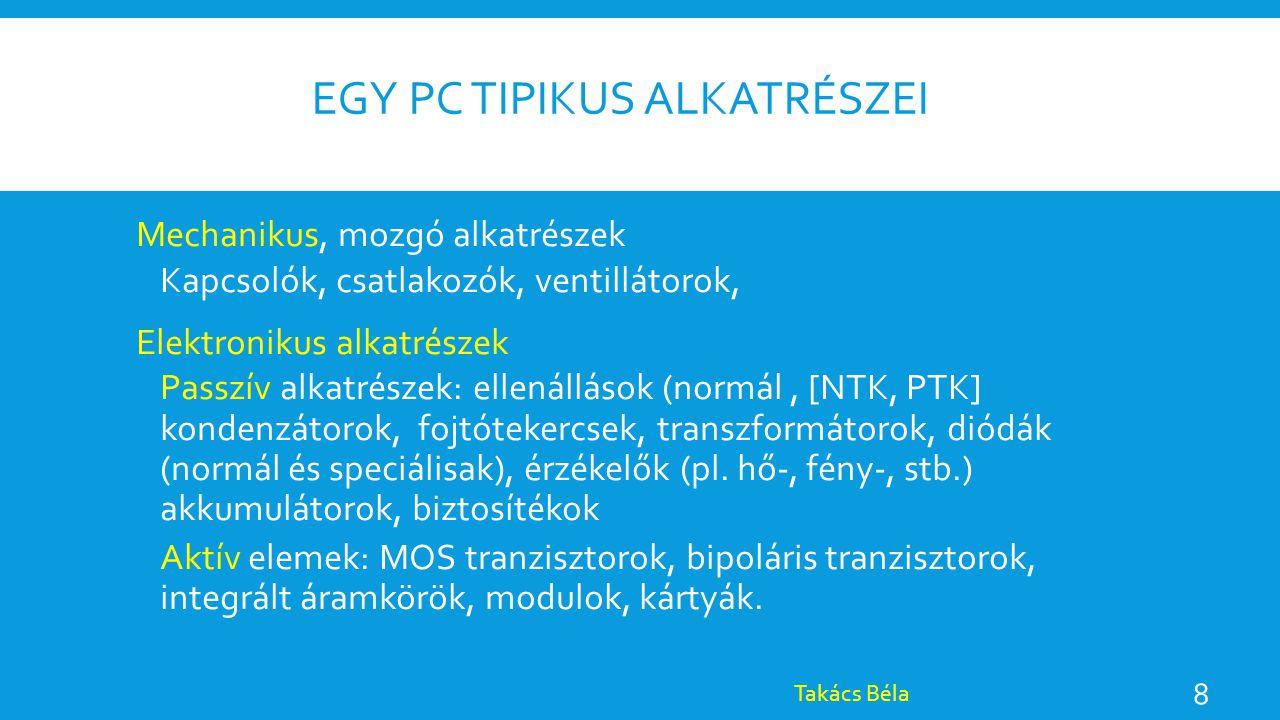 EGY PC TIPIKUS ALKATRÉSZEI Mechanikus, mozgó alkatrészek Kapcsolók, csatlakozók, ventillátorok, Elektronikus alkatrészek Passzív alkatrészek: ellenáll