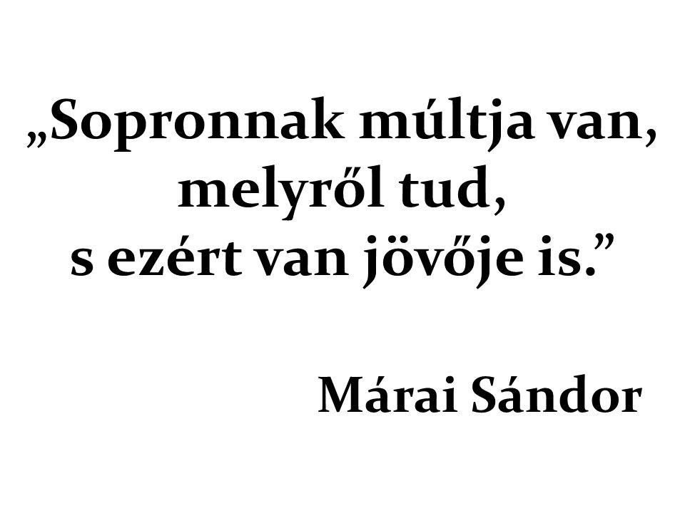 """""""Sopronnak múltja van, melyről tud, s ezért van jövője is. Márai Sándor"""