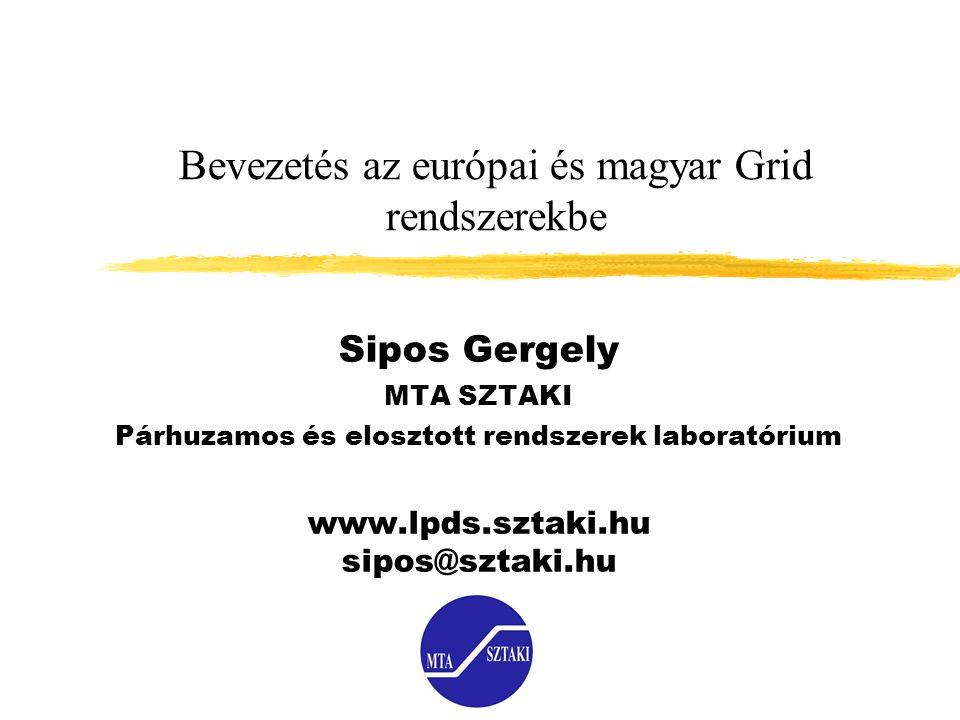 Bevezetés az európai és magyar Grid rendszerekbe Sipos Gergely MTA SZTAKI Párhuzamos és elosztott rendszerek laboratórium www.lpds.sztaki.hu sipos@szt