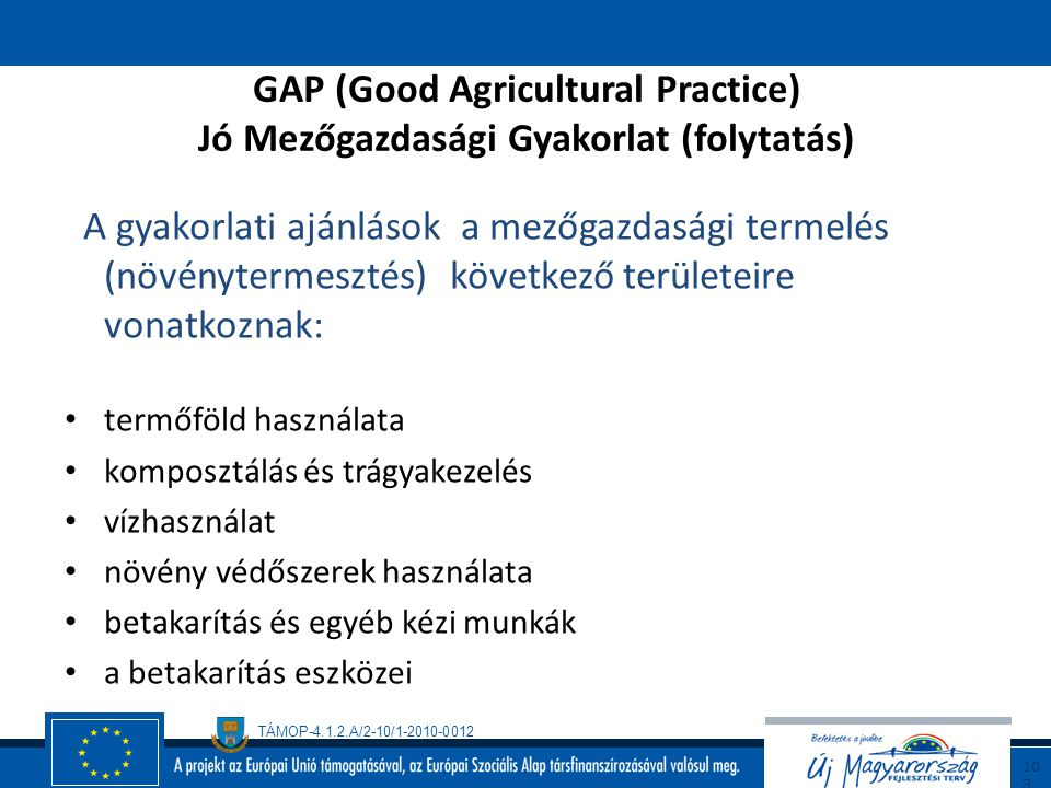TÁMOP-4.1.2.A/2-10/1-2010-0012 10 2 GAP (Good Agricultural Practice) Jó Mezőgazdasági Gyakorlat Közösségi Agrárpolitika részeként önkéntesen alkalmazh