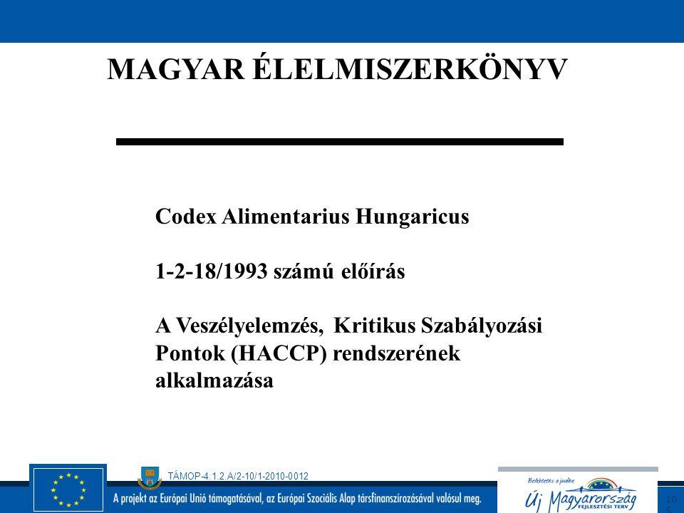 TÁMOP-4.1.2.A/2-10/1-2010-0012 10 4 A VESZÉLYELEMZÉS ÉS KRITIKUS SZABÁLYOZÁSI PONTOK (HACCP) RENDSZER