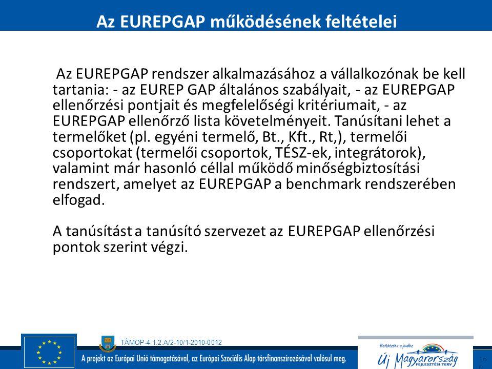 TÁMOP-4.1.2.A/2-10/1-2010-0012 15 9 Az EUREPGAP célja élelmiszerbiztonsági követelmények betartása: a HACCP rendszer alkalmazása, környezet védelmi kö