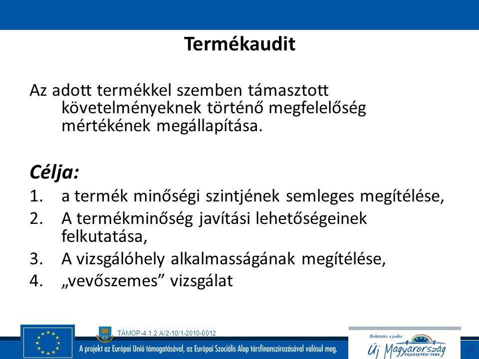 TÁMOP-4.1.2.A/2-10/1-2010-0012 18 6 Folyamat – eljárás audit Egy folyamat vagy eljárás vizsgálata abból a szempontból, hogy a vizsgált folyamatra vagy