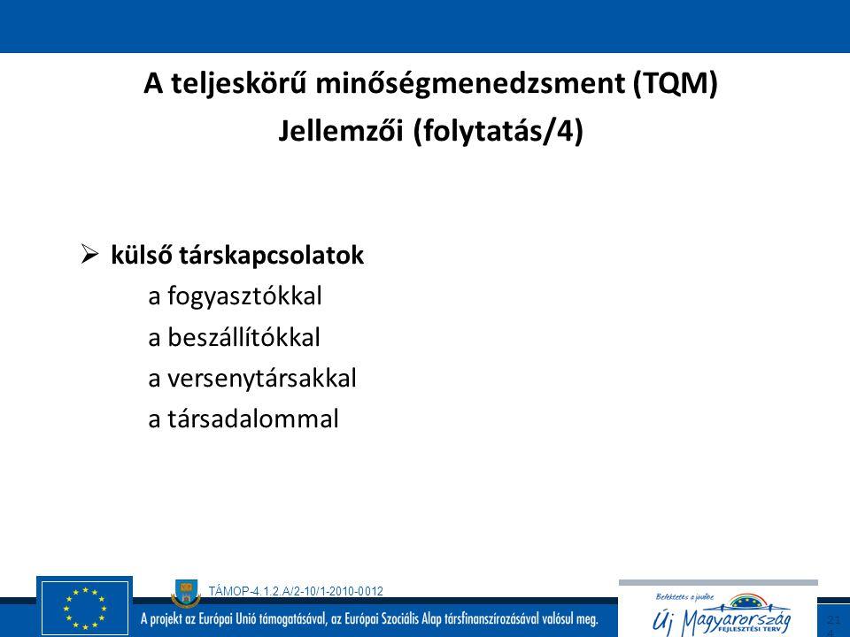 TÁMOP-4.1.2.A/2-10/1-2010-0012 21 3 A teljeskörű minőségmenedzsment (TQM) Jellemzői (folytatás/3)  minden tevékenységre kiterjedő menedzsment teljes
