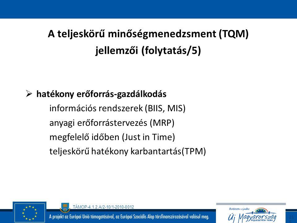 TÁMOP-4.1.2.A/2-10/1-2010-0012 21 4 A teljeskörű minőségmenedzsment (TQM) Jellemzői (folytatás/4)  külső társkapcsolatok a fogyasztókkal a beszállító
