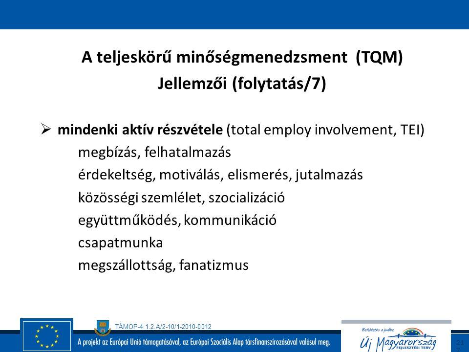 TÁMOP-4.1.2.A/2-10/1-2010-0012 21 6 A teljeskörű minőségmenedzsment (TQM) Jellemzői (folytatás/6)  emberközpontúság emberiesség hatékony emberi erőfo