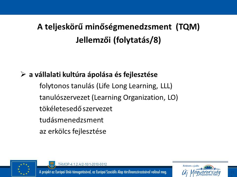 TÁMOP-4.1.2.A/2-10/1-2010-0012 21 7 A teljeskörű minőségmenedzsment (TQM) Jellemzői (folytatás/7)  mindenki aktív részvétele (total employ involvemen