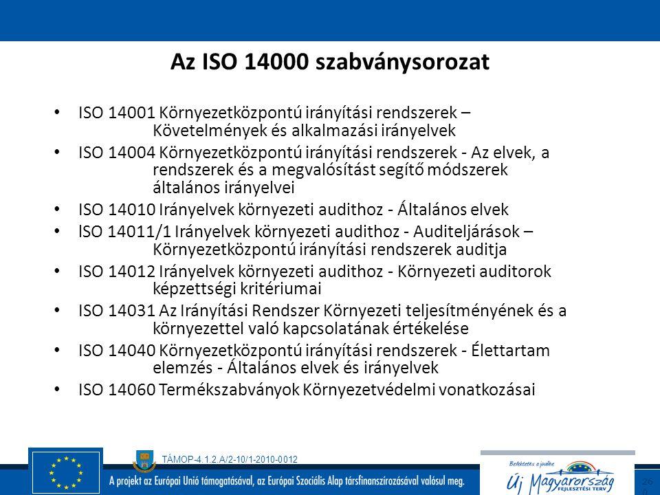 TÁMOP-4.1.2.A/2-10/1-2010-0012 25 9 ISO14000 szabványsorozat Ez a szabványsorozat bármilyen méretű és tevékenységet folytató szervezetre alkalmazható.
