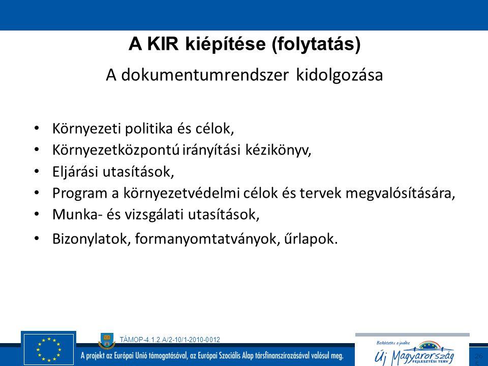 TÁMOP-4.1.2.A/2-10/1-2010-0012 26 4 A KIR kiépítése ( folytatás ) Előkészítés A vállalkozás tevékenységi folyamatainak, eljárásainak, ügymenetének fel