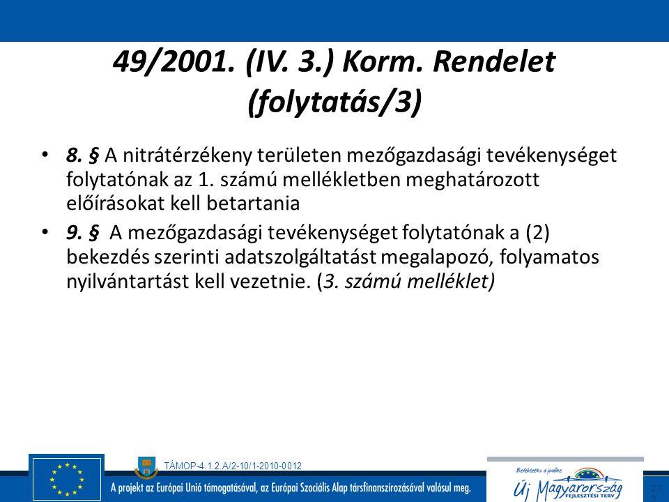 TÁMOP-4.1.2.A/2-10/1-2010-0012 27 1 49/2001. (IV. 3.) Korm. Rendelet (folytatás/2) 3. § Fogalommeghatározások 4. § Nitrátérzékeny területek kijelölésé