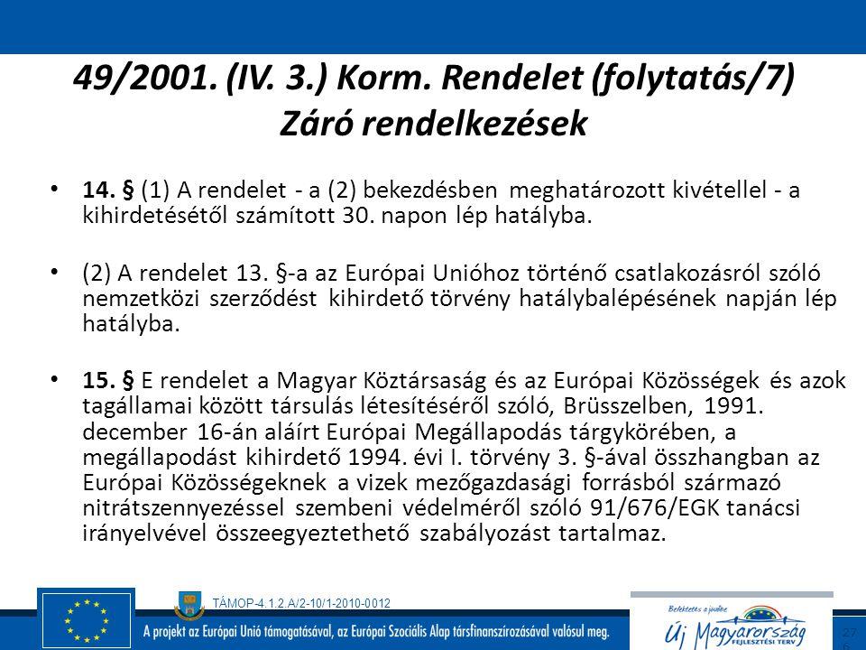 TÁMOP-4.1.2.A/2-10/1-2010-0012 27 5 49/2001. (IV. 3.) Korm. Rendelet (folytatás/6) Tájékoztatás az Európai Unió felé 13. § (1) Az Európai Bizottság ré