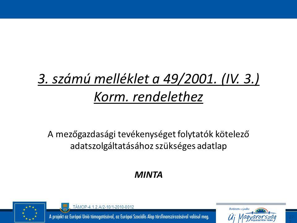 TÁMOP-4.1.2.A/2-10/1-2010-0012 27 6 49/2001. (IV. 3.) Korm. Rendelet (folytatás/7) Záró rendelkezések 14. § (1) A rendelet - a (2) bekezdésben meghatá