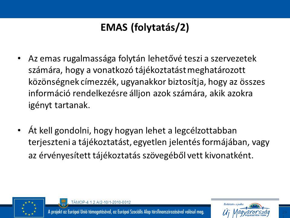 TÁMOP-4.1.2.A/2-10/1-2010-0012 29 0 EMAS (folytatás/1) Az emas hiteles külső kommunikációs lehetőséget biztosít mindazon szervezetek számára, melyek ö