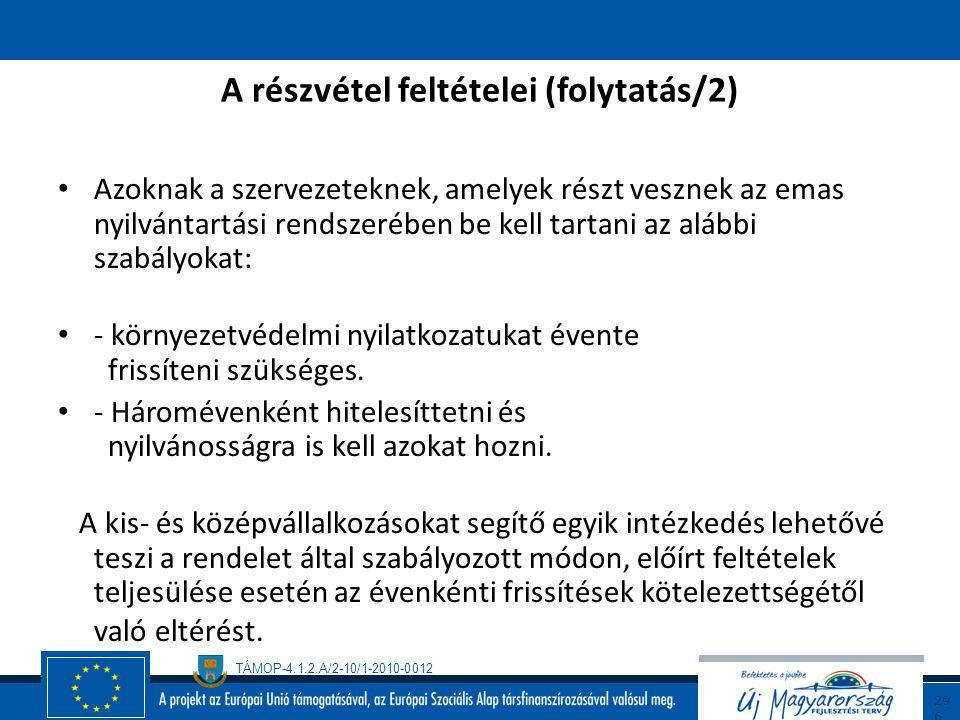 TÁMOP-4.1.2.A/2-10/1-2010-0012 29 5 A részvétel feltételei (folytatás/1) Azoknak a szervezeteknek, amelyek tanúsított iso 14001 rendszerrel rendelkezn