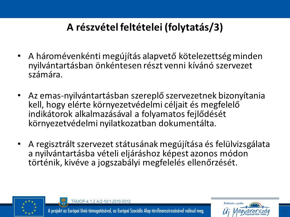 TÁMOP-4.1.2.A/2-10/1-2010-0012 29 6 A részvétel feltételei (folytatás/2) Azoknak a szervezeteknek, amelyek részt vesznek az emas nyilvántartási rendsz