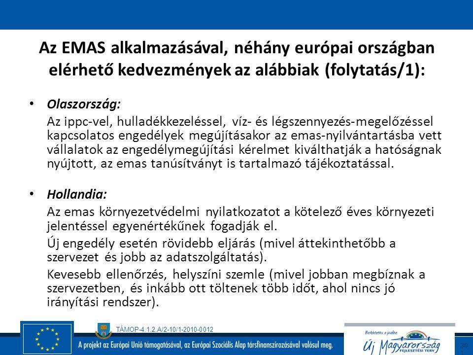 TÁMOP-4.1.2.A/2-10/1-2010-0012 30 0 Az EMAS alkalmazásával, néhány európai országban elérhető kedvezmények az alábbiak: Belgium: A vallon regionális k