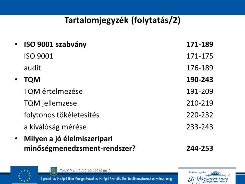 TÁMOP-4.1.2.A/2-10/1-2010-0012 3 Tartalomjegyzék (folytatás/1) Élelmiszerbiztonság 95-123 GMP, GAP 100-103 HACCP 104-119 Termék nyomon-követhetősége 1